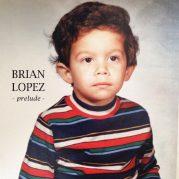 Brian Lopez // Prelude